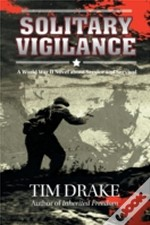 Solitary Vigilance: A World War Ii Novel About Service And Survival