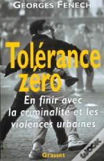 Tolerance Zero ; En Finir Avec La Criminalite Et Les Violences Urbaines