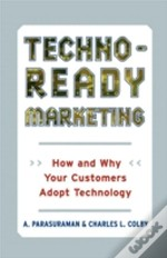 Techno-Ready Marketing, How And Why Your