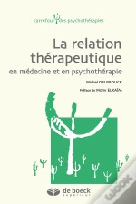 Relation Therapeutique En Medecine Et En Psychotherapie (La)