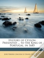 History Of Ceylon: Presented ... To The