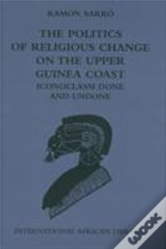 Politics Of Religious Change On The Upper Guinea Coast