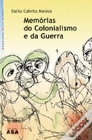 Memórias do Colonialismo e da Guerra