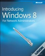 Introducing Windows 8: For Network Administrators