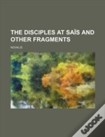 The Disciples At Saïs And Other Fragment