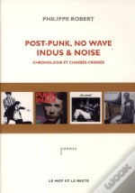 Post-Punk, No Wave, Indus Et Noise