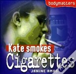 Kate Smokes Cigarettes