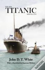 The Rms Titanic Miscellany