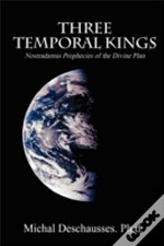 Three Temporal Kings - Nostradamus Prophecies Of The Divine Plan
