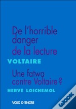De L'Horrible Danger De La Lecture ; Une Fatwa Contre Voltaire