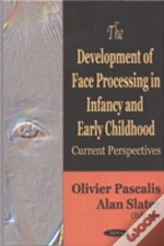 Development Of Face Processing In Infancy And Early Childhood