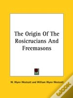 The Origin Of The Rosicrucians And Freemasons