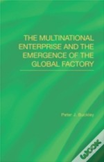 The Multinational Enterprise And The Emergence Of The Global Factory