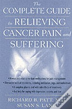 Complete Guide To Relieving Cancer Pain And Suffering