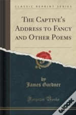 The Captive'S Address To Fancy And Other Poems (Classic Reprint)