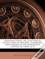 Kathleen O'Neil, Or, A Picture Of Feudal