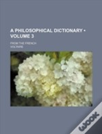 A Philosophical Dictionary (Volume 3); F