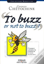 To Buzz Or Not To Buzz ? Comment Lancer Une Campagne De Buzz Marketing