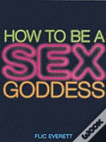 How To Be A Sex Goddess