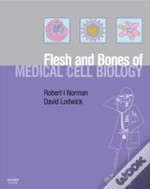 Flesh And Bones Of Medical Cell Biology