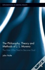 The Philosophy, Theory And Methods Of J. L. Moreno