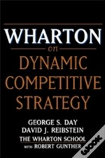 Wharton On Dynamic Competitive Strategies
