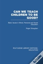 Can We Teach Children To Be Good? (Rle Edu K)