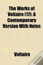 The Works Of Voltaire (17); A Contempora