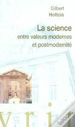 La Science Entre Valeurs Modernes Et Postmodernite ; Conference Au College De France