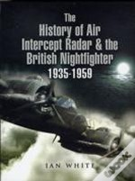 History Of The Air Intercept Radar And The British Nightfighter 1935-1959