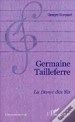 Germaine Tailleferre ; La Dame Des Six