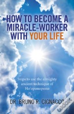 How To Become A Miracle-Worker With Your Life
