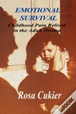 Emotional Survival:Childhood Pain Relived In The Drama Of Adult Life