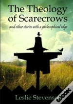 The Theology Of Scarecrows: And Other Stories With A Philosophical Edge