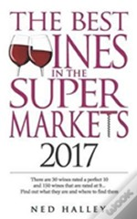 The Best Wines In The Supermarket: There Are 30 Wines Rated A Perfect 10 And 150 Wines Rated At 9... Find Out What They Are And Where To Find Them.