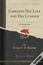 Camoens His Life And His Lusiads, Vol. 2 Of 2: A Commentary (Classic Reprint)