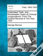 Celebrated Trials, And Remarkable Cases Of Criminal Jurisprudence. From The Earliest Records To The Year 1825