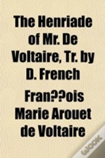 The Henriade Of Mr. De Voltaire, Tr. By