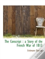 The Conscript : A Story Of The French Wa