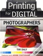 Printing For Digital Photographers