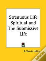 Strenuous Life Spiritual And The Submissive Life (1912)