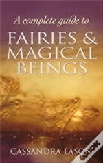 Complete Guide To Fairies And Magical Beings