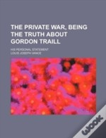 The Private War, Being The Truth About G