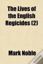 The Lives Of The English Regicides (2)