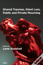 Shared Traumas, Silent Loss, Public And Private Mourning
