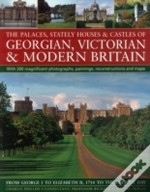 The Palaces, Stately Houses & Castles Of Georgian, Victorian And Modern Britain