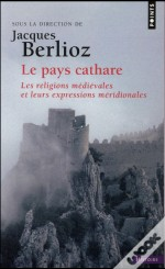 Pays Cathare. Les Religions Medievales Et Leurs Expressions Meridionales (Le)
