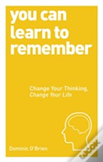 You Can Learn To Remember : Change Your Thinking, Change Your Life