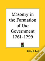 Masonry In The Formation Of Our Government 1761-1799