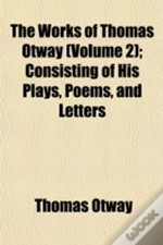 The Works Of Thomas Otway (Volume 2); Co